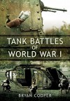 Tank Battles of World War I - Bryan Cooper