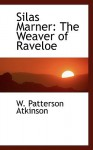 Silas Marner: The Weaver of Raveloe - W. Patterson Atkinson