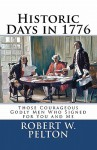 Historic Days in 1776: Those Courageous Godly Men Who Signed for You and Me - Robert W. Pelton