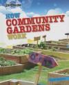 How Community Gardens Work - Louise Spilsbury