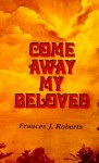 Come Away My Beloved: - Frances J. Roberts