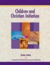 Children and Christian Initiation Revised Leader's Guide: Catholic Edition - Kathy Coffey