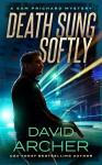 Death Sung Softly - A Sam Prichard Mystery Thriller - David Archer