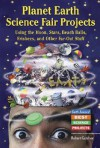 Planet Earth Science Fair Projects: Using the Moon, Stars, Beach Balls, Frisbees, and Other Far-Out Stuff - Robert Gardner