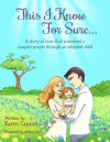 This I Know For Sure...: A Story of How God Answered A Couple's Prayer Through An Adopted Child - Karen Capson, Ashley Lanni