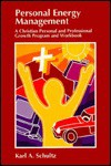 Personal Energy Management: A Christian Personal And Professional Growth Program And Workbook - Karl A. Schultz