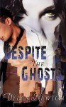 Despite the Ghosts - Dylan Newton