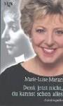 """""""Denk jetzt nicht, du kannst schon alles--"""": Autobiografie - Marie-Luise Marjan"""