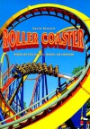 Roller Coaster: Wooden and Steel Coasters, Twisters and Corkscrews - David Bennett