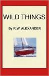 Wild Things - R.W. Alexander