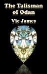 The Talisman of Odan - Vic James
