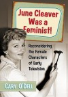 June Cleaver Was a Feminist - Cary O'Dell