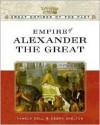 Empire of Alexander the Great - Debra Skelton, Pamela Dell