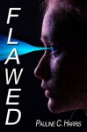 Flawed (Mechanical Trilogy, #3) - Pauline C. Harris