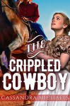 MAIL ORDER BRIDE: WESTERN ROMANCE: The Crippled Cowboy (Clean Historical Christian Romance) (Sweet Inspirational Romance Short Stories) - Cassandra Michaels