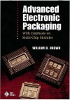 Advanced Electronic Packaging: With Emphasis On Multichip Modules - William D. Brown