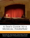 A Fan's Guide to a Musical: Hairspray - Anthony Holden