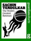Sachin Tendulkar: The world's greatest batsman (Guardian Shorts) - John Stern, The Guardian