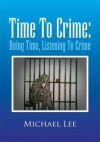 Time To Crime: Doing Time, Listening To Crime - Michael Lee