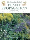 The Complete Book of Plant Propagation - Jim Arbury, Mike Salmon, Mike Honour, Clive Innes, Richard Bird