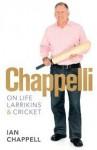 Chappelli: Life and Larrikins - Ian Chappell