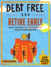 Debt Free And Retire Early: How To Save Money, Get Out Of Debt For Life And Have A Money Make Over (Your Total Success Series Book 19) - Jason Goldberg, Personal Finance, Debt Free, Debt Management