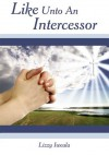 Like Unto An Intercessor - Lizzy Iweala