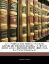 Anthologie Des Potes Francaise Depuis Les Origines Jusqu' La Fin Du Xviiie Siecle: Prcde D'Une Tude Sur La Posie Francaisee - Anatole France