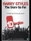 Harry Styles - The Story So Far: A Quick-Read Biography - Jack Goldstein