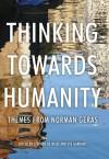 Thinking Towards Humanity: Themes From Norman Geras - Stephen de Wijze, Eve Garrard, David Aaronovitch