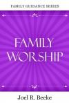 Family Worship - Joel R. Beeke