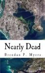 Nearly Dead: A St. Pete Zombie Tale - Brendan P. Myers