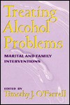 Treating Alcohol Problems: Marital and Family Interventions - Timothy J. O'Farrell