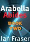 Arabella Abides (Book 2) Journey - Ian Fraser