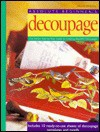 Absolute Beginner's Decoupage: The Simple Step-by-Step Guide - Alison Jenkins