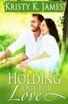 Holding Out For Love: Companion Book to the Coach's Boys Series - Kristy K. James