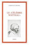 Le Celebre Watteau - Christian Michel