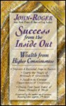 Success from the Inside Out: Wealth from Higher Consciousness - John-Roger