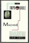 The Improbable Machine: What New Discoveries In Artificial Intelligence Reveal About The Mind - Jeremy Campbell