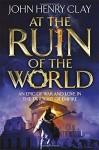 At the Ruin of the World by John Henry Clay (2015-05-07) - John Henry Clay;