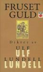 Fruset guld - Dikter av Ulf Lundell - Ulf Lundell