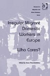 Irregular Migrant Domestic Workers in Europe Irregular Migrant Domestic Workers in Europe: Who Cares? Who Cares? - Anna Triandafyllidou