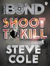 Shoot To Kill (Young Bond) - Steve Cole