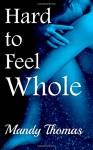 Hard to Feel Whole (Volume 1) - Mandy Thomas