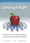 Getting It Right: Aligning Technology Initiatives for Measurable Student Results - Matt McClure, Ian Jukes, Randolph MacLEAN
