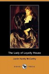 The Lady of Loyalty House (Dodo Press) - Justin Huntly McCarthy