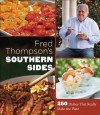 Fred Thompson's Southern Sides: 250 Dishes That Really Make the Plate - Fred Thompson