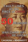 Fault Lines on the Face of China: 50 Reasons Why China May Never Be Great - Karl Lacroix, David Marriott, John Ryan, Rebecca Huang (Taiwan), The People of China