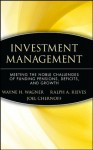 Investment Management: Meeting the Noble Challenges of Funding Pensions, Deficits, and Growth (Wiley Finance) - Wayne H. Wagner, Ralph A. Rieves, Joel Chernoff
