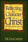 Reflecting the Character of Christ: His Kindness, His Confidence, His Grace - Les Carter